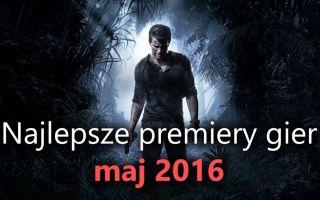 Лучшие премьеры игры — май 2016 года (ПК, PS4, Xbox One)