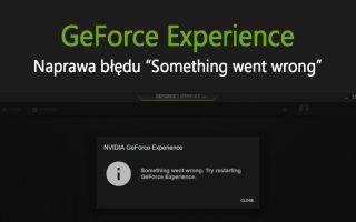 Как исправить GeForce Experience, когда он отображает ошибку, что-то пошло не так
